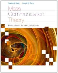 Mass Communication Theory : Foundations, Ferment, and Future
